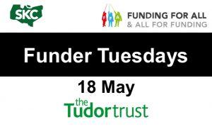 Funder Tuesdays with The Tudor Trust